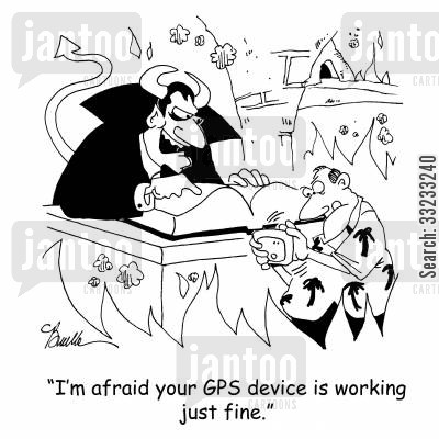 fire brimstone cartoon humor: 'I'm afraid your GPS device is working just fine.'
