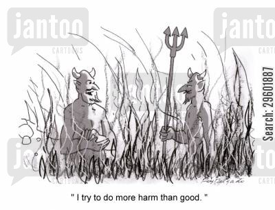 hell fire cartoon humor: 'I try to do more harm than good.'