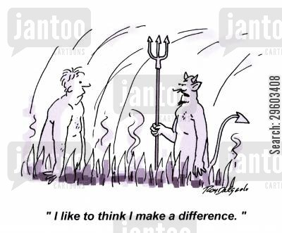 eternal punishments cartoon humor: 'I like to think I make a difference.'