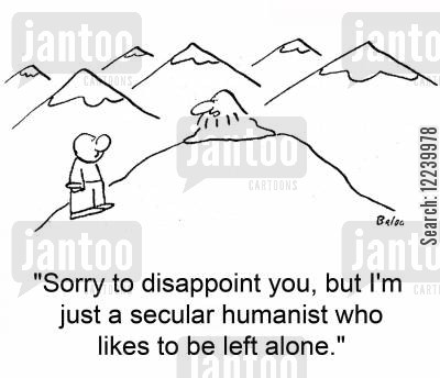 humanists cartoon humor: 'Sorry to disappoint you, but I'm just a secular humanist who likes to be left alone.'