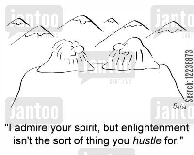 hustling cartoon humor: 'I admire your spirit, but enlightenment isn't the sort of thing you hustle for.'