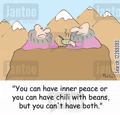inner cartoon humor: 'You can have inner peace or you can have chili with beans, but you can't have both.'