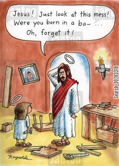 messy child cartoon humor: 'Jesus! Look at this mess! Were you born in a ba...oh, forget it.'