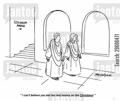 bet cartoon humor: 'I can't believe you bet the rent money on the Christians!'
