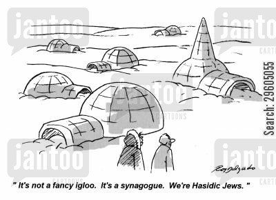 inuit cartoon humor: 'It's not a fancy igloo. It's a synagogue. We're Hasidic Jews.'