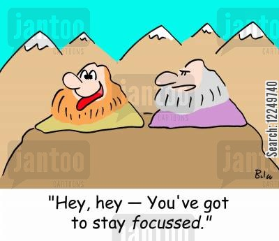 keeping focussed cartoon humor: 'Hey, hey -- You've got to stay focussed.'