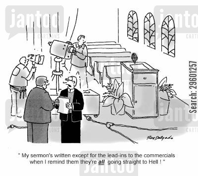 evangelicals cartoon humor: 'My sermon's written except for the lead-ins to the commercials where I remind them they're all going straight to hell!'