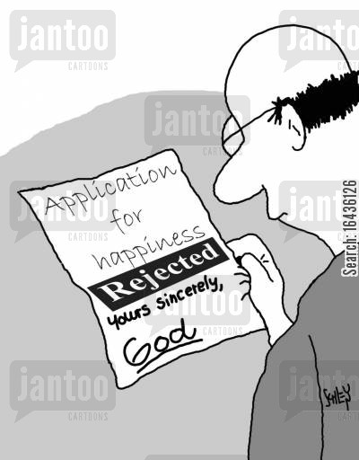 application rejection cartoon humor: Application for happiness rejected by God.