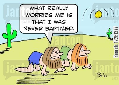 christened cartoon humor: 'What really worries me is that I was never baptized.'