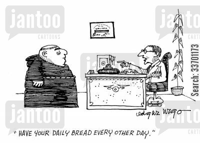 daily bread cartoon humor: 'Have your daily bread every other day.'