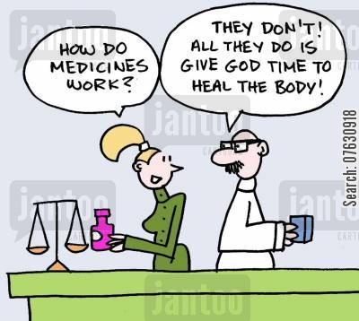 cahtolicism cartoon humor: How do medicines work? They don't! All they do is give God time to heal the body!
