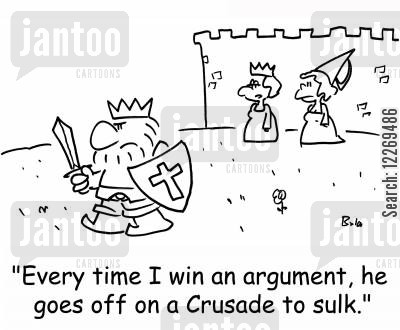 sulks cartoon humor: 'Every time I win an argument, he goes off on a Crusade to sulk.'
