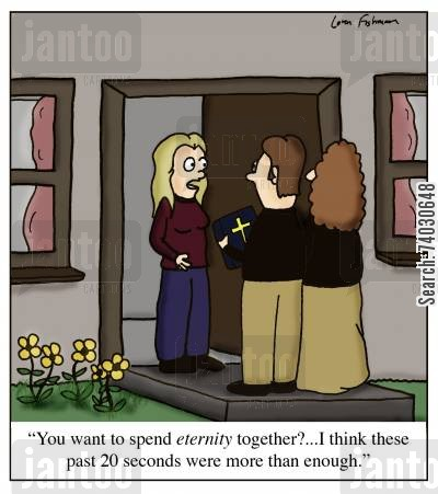proselytizing cartoon humor: 'You want to spend eternity together?...I think these past 20 seconds were more than enough.'