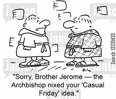 casual clothes cartoon humor: 'Sorry, Brother Jerome -- the Archbishop nixed your 'Casual Friday' idea.'
