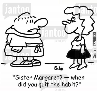 roman catholic cartoon humor: 'Sister Margaret? -- when did YOU quit the habit?'