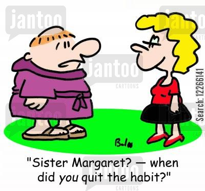 quitted cartoon humor: 'Sister Margaret? -- when did YOU quit the habit?'
