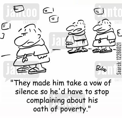 monasteries cartoon humor: 'They made him take a vow of silence so he'd have to stop complaining about his oath of poverty.'