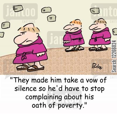 oath of silence cartoon humor: 'They made him take a vow of silence so he'd have to stop complaining about his oath of poverty.'