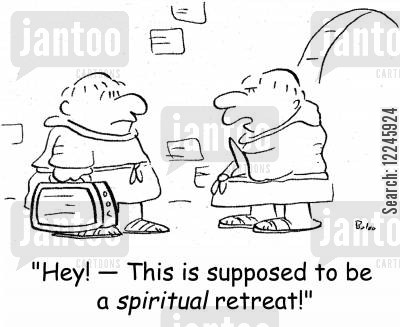 monastery cartoon humor: 'Hey! -- This is supposed to be a spiritual retreat!'