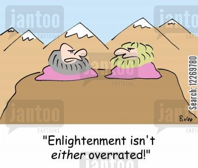 enlightening cartoon humor: 'Enlightenment isn't EITHER overrated!'