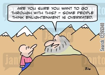 mountaintips cartoon humor: 'Are you sure you want to go through with this? -- some people think enlightenment is overrated.'