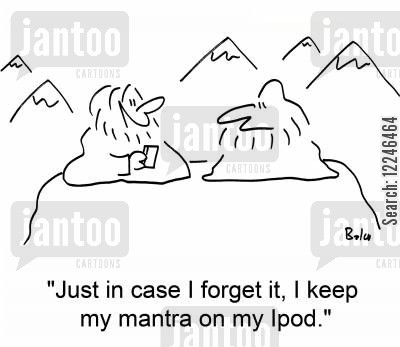 mantras cartoon humor: 'Just in case I forget it, I keep my mantra on my Ipod.'
