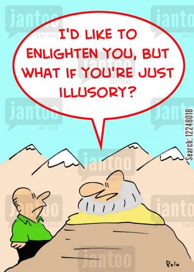 illusory cartoon humor: 'I'd like to enlighten you, but what if you're just illusory?'