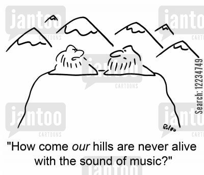 hills are alive cartoon humor: 'How come our hills are never alive with the sound of music?'