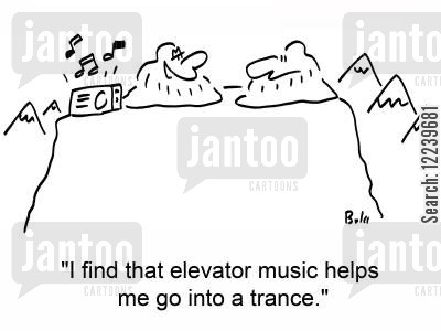 elevator music cartoon humor: 'I find that elevator music helps me go into a trance.'