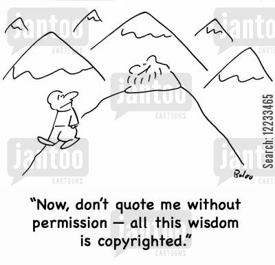 plagiarised cartoon humor: 'Now, don't quote me without permission - all this wisdom is copyrighted.'