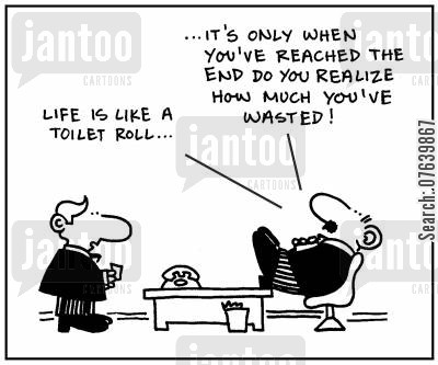 loo roll cartoon humor: 'Life is like a toilet roll. It's only when you've reached the end do you realize how much you've wasted.'
