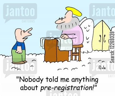 pre-registration cartoon humor: 'Nobody told me anything about pre-registraton!'