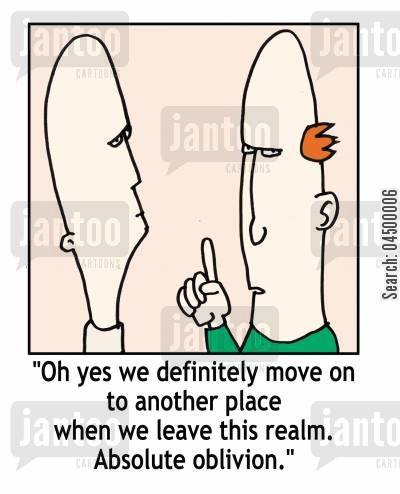 oblivion cartoon humor: 'Oh yes we definitely move on to another place when we leave this realm...'
