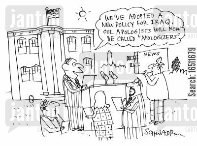 apologists cartoon humor: 'We've adopted a new policy for Iraq. Oour apologists will now be called 'apologizers'.'