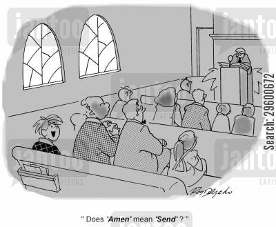 churchgoer cartoon humor: 'Does 'Amen' mean 'Send'?'
