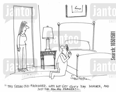disbelieving cartoon humor:  Why not get God's fax number, and just fax him my prayer?