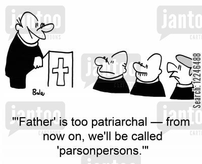 patriarchal cartoon humor: ''Father' is too patriarchal -- from now on, we'll be called 'parsonpersons.''