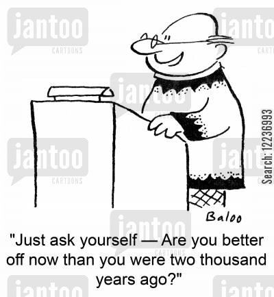 palpit cartoon humor: 'Just ask yourself -- Are you better off now than you were two thousand years ago?'