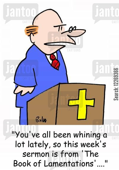 lament cartoon humor: 'You've all been whining a lot lately, so this week's sermon is from the 'Book of Lamentations'....'
