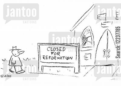 refurbishment cartoon humor: Church Closed for Reformation.