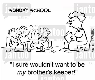 keepers cartoon humor: 'I sure wouldn't want to be MY brother's keeper!'