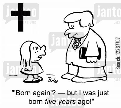 born again christians cartoon humor: ''Born again'? -- but I was just born five years ago!'