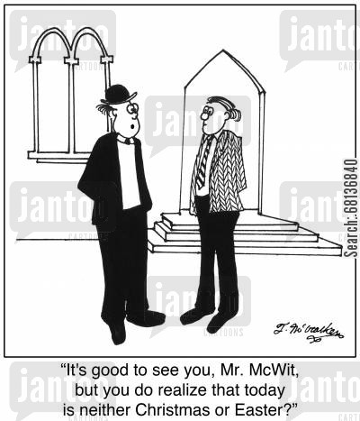 clergyman cartoon humor: 'It's good to see you, Mr. McWit, but you do realize that today is neither Christmas or Easter?'