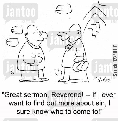 sinful cartoon humor: 'Great sermon, Reverend! -- If I ever want to find out more about sin, I sure know who to come to!'