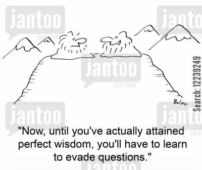 evade questions cartoon humor: 'Now, until you've attained perfect wisdom, you'll have to learn to evade questions.'
