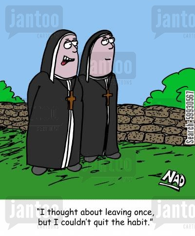 monastery cartoon humor: 'I thought about leaving once, but I couldn't quit the habit.'
