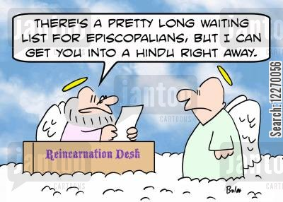 reincarnations cartoon humor: REINCARNATION DESK, 'There's a pretty long waiting list for Episcopalians, but I can get you into a Hindu right away.'