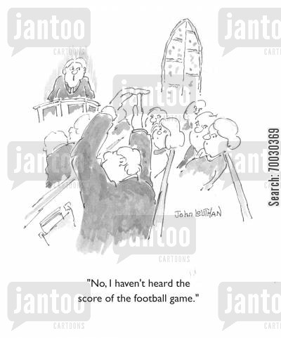timeout cartoon humor: 'No, I haven't heard the score of the football game.'