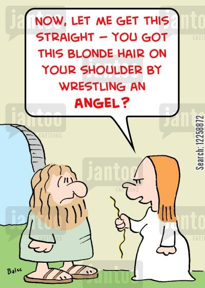 jacob cartoon humor: 'Now, let me get this straight -- You got this blonde hair on your shoulder by wrestling an angel?'