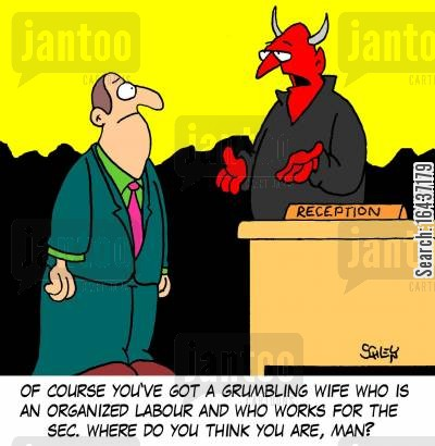 obvious cartoon humor: 'Of course you've got a grumbling wife who is an organized labour and who works for the SEC. Where do you think you are, man?'